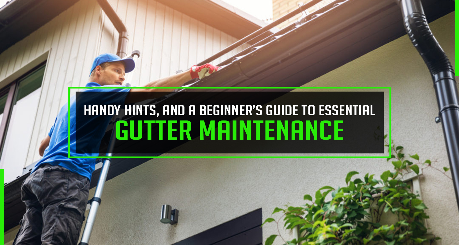 Handy hints, and a beginner's guide to essential gutter maintenance