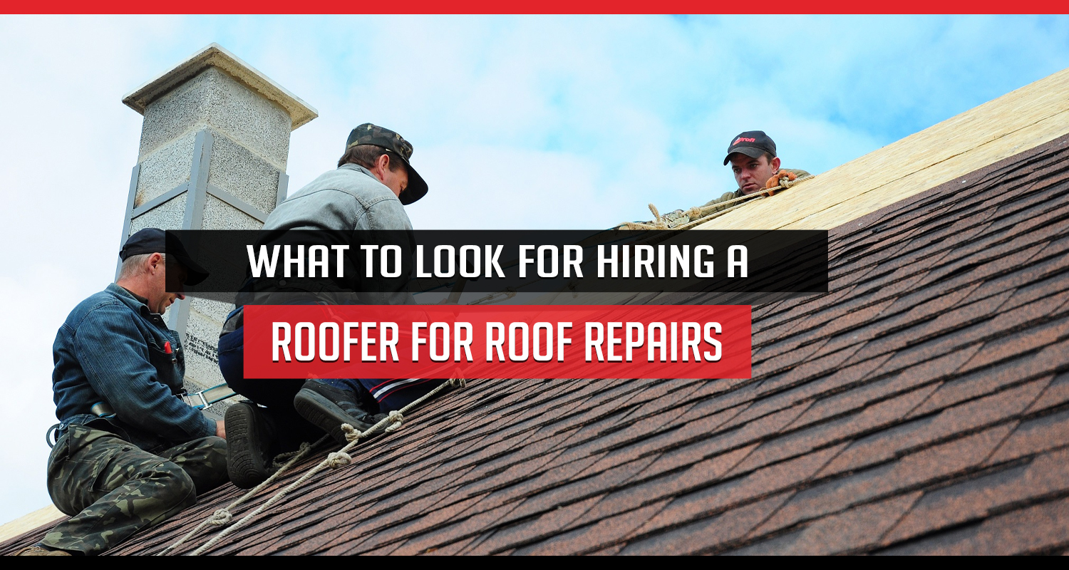 What to look for when hiring a roofer for roof repairs
